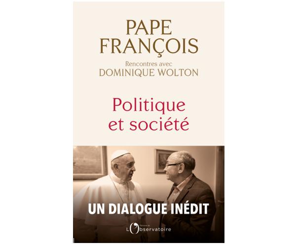 Politique et société – Pape François et Dominique Wolton, Editions de L'Observatoire