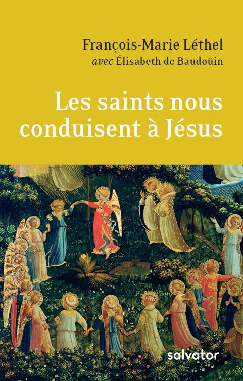 P. François-Marie Léthel ocd, Les saints nous conduisent à Jésus © Editions Salvator